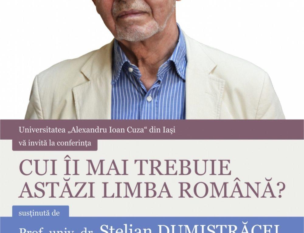 """""""Cui îi mai trebuie astăzi limba română?"""" – conferință susținută de prof. univ. dr. Stelian Dumistrăcel"""
